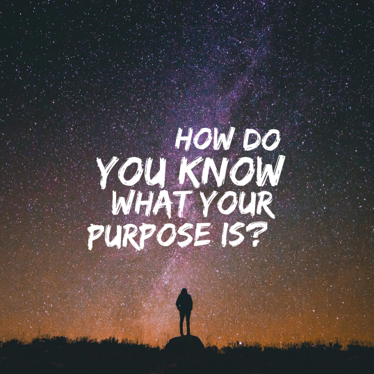 How do you know what your purpose is?
